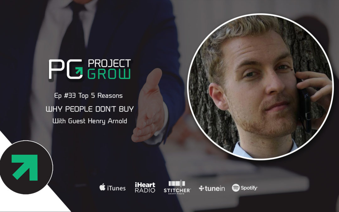 Top 5 ways to dramatically improve sales, why people don't buy from you with guest Henry Arnold
